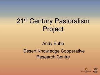 21st Century Pastoralism Project  Andy Bubb  Desert Knowledge Cooperative Research Centre