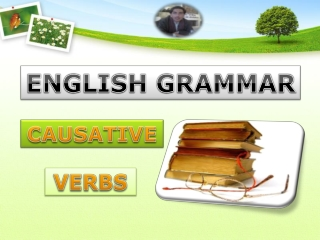 Causative Verbs (make, get, have.has,cause,let,help)