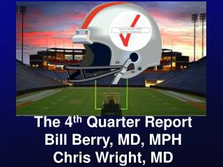 The 4th Quarter Report Bill Berry, MD, MPH Chris Wright, MD