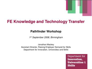 FE Knowledge and Technology Transfer  Pathfinder Workshop  1st September 2008, Birmingham