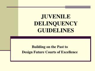 JUVENILE DELINQUENCY GUIDELINES