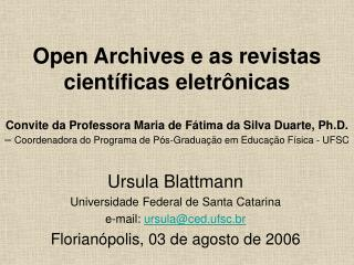 Open Archives e as revistas cient ficas eletr nicas   Convite da Professora Maria de F tima da Silva Duarte, Ph.D.    Co