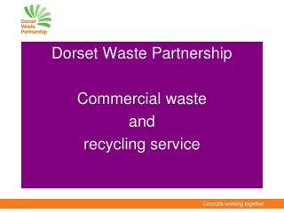 Dorset Waste Partnership  Commercial waste  and  recycling service