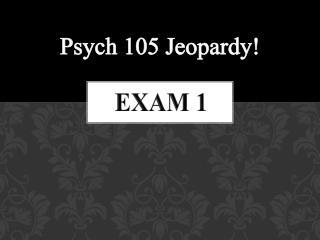 Psych 105 Jeopardy