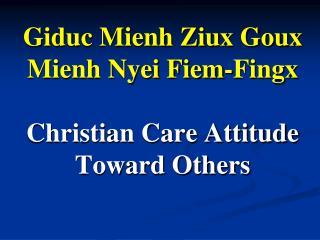 Giduc Mienh Ziux Goux Mienh Nyei Fiem-Fingx  Christian Care Attitude Toward Others
