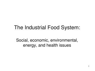 The Industrial Food System:  Social, economic, environmental, energy, and health issues