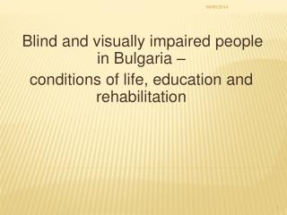 Blind and visually impaired people in Bulgaria    conditions of life, education and rehabilitation