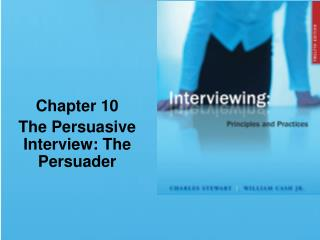 Chapter 10 The Persuasive Interview: The Persuader