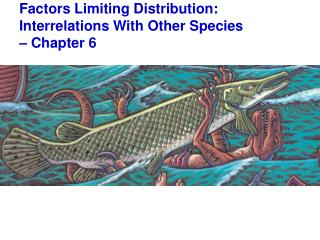 Factors Limiting Distribution:  Interrelations With Other Species    Chapter 6