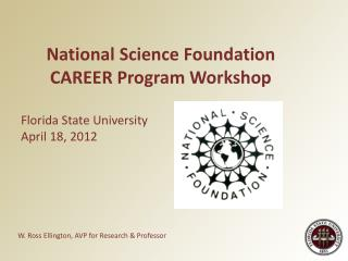 National Science Foundation CAREER Program Workshop  Florida State University April 18, 2012
