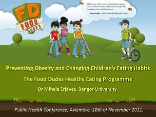Preventing Obesity and Changing Children s Eating Habits The Food Dudes Healthy Eating Programme Dr Mihela Erjavec, Bang