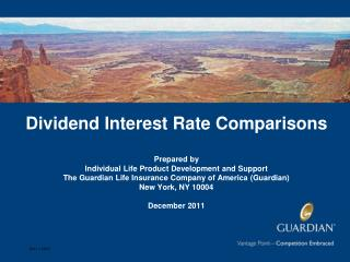 Dividend Interest Rate Comparisons  Prepared by Individual Life Product Development and Support The Guardian Life Insura
