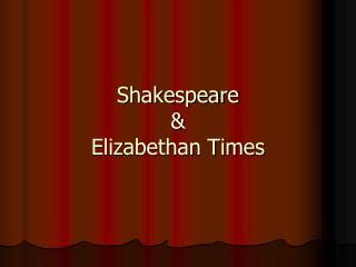 Shakespeare    Elizabethan Times