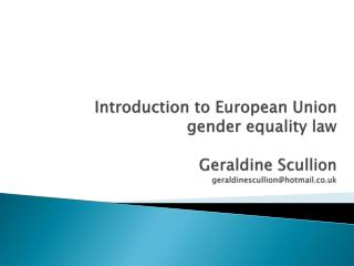Introduction to European Union  gender equality law  Geraldine Scullion geraldinescullionhotmail