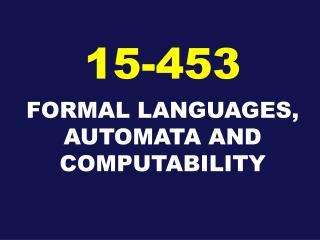 FORMAL LANGUAGES, AUTOMATA AND COMPUTABILITY