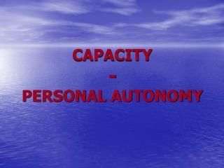 CAPACITY  -  PERSONAL AUTONOMY