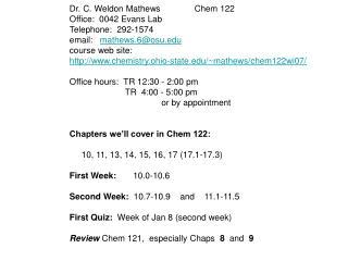 Dr. C. Weldon Mathews              Chem 122 Office:  0042 Evans Lab Telephone:  292-1574 email:   mathews.6osu course we