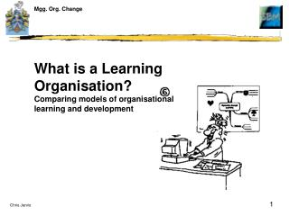 What is a Learning Organisation Comparing models of organisational learning and development