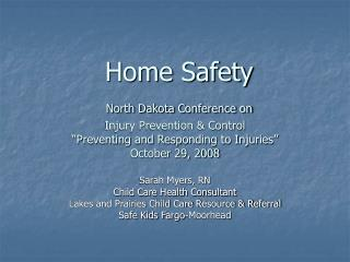 Home Safety   North Dakota Conference on  Injury Prevention  Control  Preventing and Responding to Injuries  October 29,