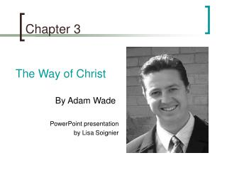 The Way of Christ           By Adam Wade  PowerPoint presentation by Lisa Soignier