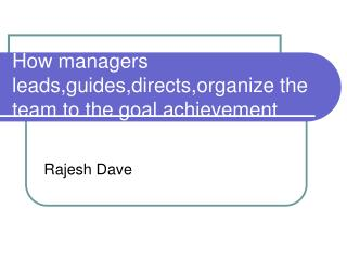 How managers leads,guides,directs,organize the team to the goal achievement