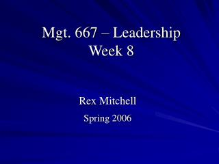 Mgt. 667   Leadership Week 8