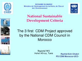 National Sustainable Development Criteria  The 3 first  CDM Project approved by the National CDM Council in Morocco