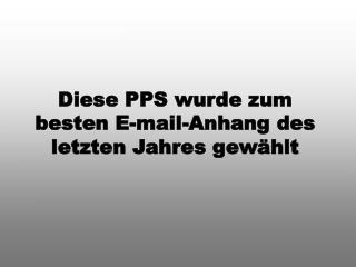 Diese PPS wurde zum besten E-mail-Anhang des letzten Jahres gew hlt