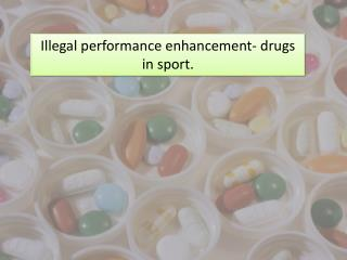 Illegal performance enhancement- drugs in sport.