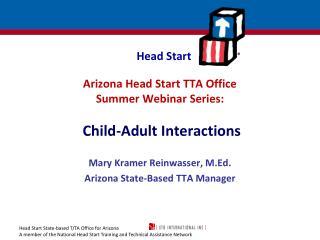 Arizona Head Start TTA Office  Summer Webinar Series:   Child-Adult Interactions