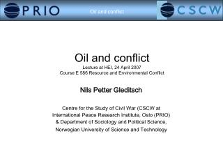 Oil and conflict Lecture at HEI, 24 April 2007 Course E 586 Resource and Environmental Conflict