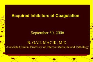 September 30, 2006  B. GAIL MACIK, M.D. Associate Clinical Professor of Internal Medicine and Pathology