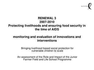 RENEWAL 3 2007-2010 Protecting livelihoods and ensuring food security in the time of AIDS  monitoring and evaluation of