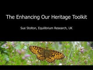 The Enhancing Our Heritage Toolkit  Sue Stolton, Equilibrium Research, UK