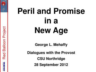 Peril and Promise  in a  New Age   George L. Mehaffy  Dialogues with the Provost CSU Northridge 28 September 2012