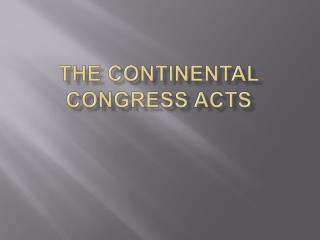 THE CONTINENTAL CONGRESS ACTS