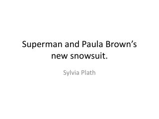 Superman and Paula Brown s new snowsuit.