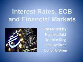 Interest Rates, ECB and Financial Markets