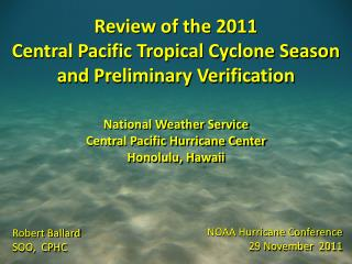 Review of the 2011 Central Pacific Tropical Cyclone Season  and Preliminary Verification
