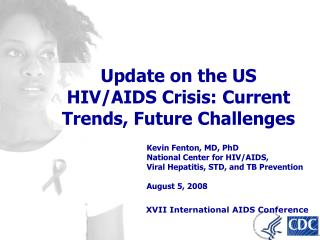 Kevin Fenton, MD, PhD National Center for HIV
