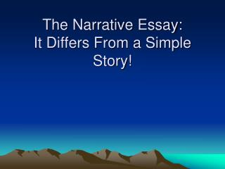 The Narrative Essay: It Differs From a Simple Story