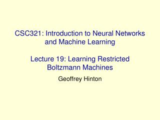 CSC321: Introduction to Neural Networks and Machine Learning  Lecture 19: Learning Restricted Boltzmann Machines