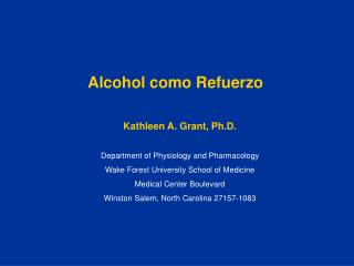 Kathleen A. Grant, Ph.D.  Department of Physiology and Pharmacology Wake Forest University School of Medicine Medical Ce