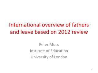 International overview of fathers and leave based on 2012 review