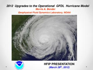 2012  Upgrades to the Operational  GFDL  Hurricane Model         Morris A. Bender        Geophysical Fluid Dynamics Labo
