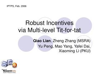 Robust Incentives  via Multi-level Tit-for-tat