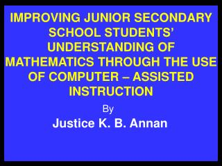 IMPROVING JUNIOR SECONDARY SCHOOL STUDENTS  UNDERSTANDING OF MATHEMATICS THROUGH THE USE OF COMPUTER   ASSISTED INSTRUCT