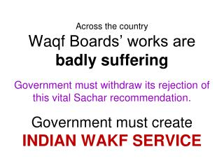 Across the country Waqf Boards  works are  badly suffering   Government must withdraw its rejection of this vital Sachar