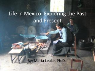 Life in Mexico: Exploring the Past and Present