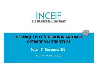 THE WAQF, ITS CONTRIBUTION AND BASIC OPERATIONAL STRUCTURE   Date: 15th December 2011
